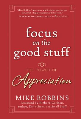 Focus on the Good Stuff By Robbins, Mike/ Carlson, Richard (FRW)